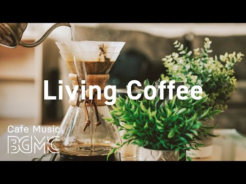 Living Coffee: Smooth Jazz Radio – Relaxing Jazz & Sweet Bossa Nova for Calm at Home